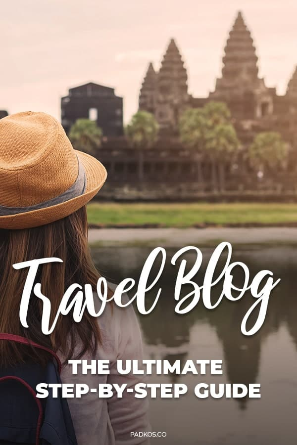 How to start a travel blog the ultimate step-by-step guide